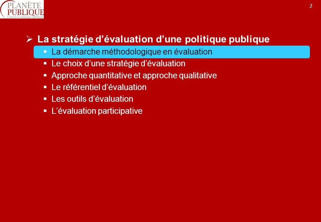 2 La stratégie dévaluation dune politique publique La démarche méthodologique en évaluation Le choix dune stratégie dévaluation Approche quantitative et approche qualitative Le référentiel dévaluation Les outils dévaluation Lévaluation participative