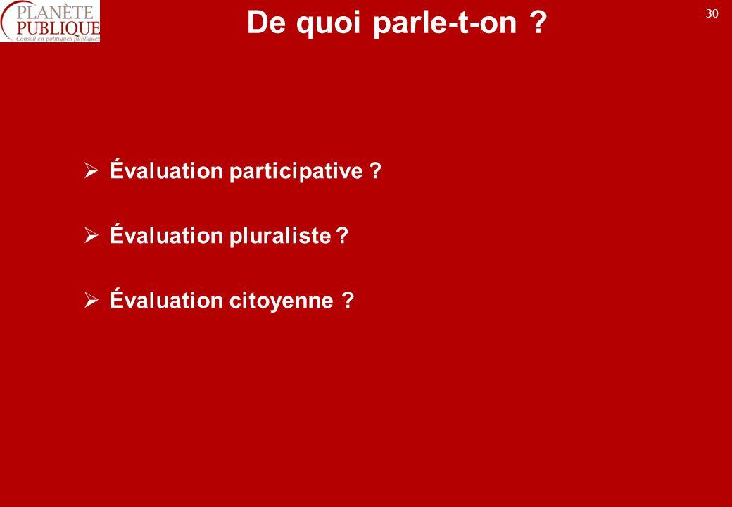 30 De quoi parle-t-on ? Évaluation participative ? Évaluation pluraliste ? Évaluation citoyenne ?