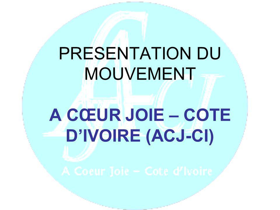 PRESENTATION DU MOUVEMENT A CŒUR JOIE – COTE DIVOIRE (ACJ-CI)