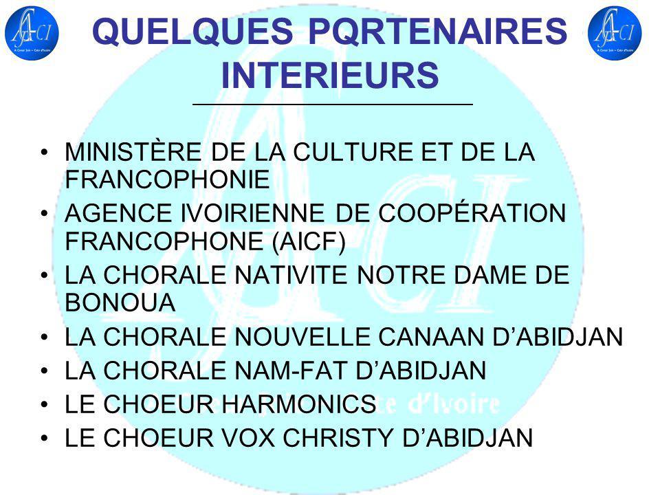 QUELQUES PQRTENAIRES INTERIEURS MINISTÈRE DE LA CULTURE ET DE LA FRANCOPHONIE AGENCE IVOIRIENNE DE COOPÉRATION FRANCOPHONE (AICF) LA CHORALE NATIVITE