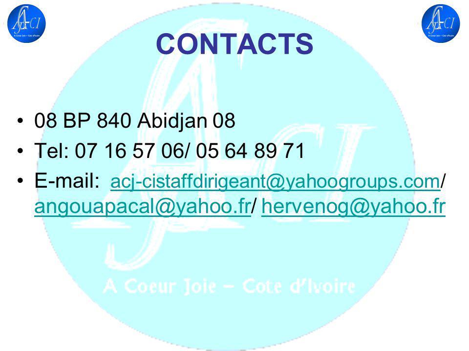 CONTACTS 08 BP 840 Abidjan 08 Tel: 07 16 57 06/ 05 64 89 71 E-mail: acj-cistaffdirigeant@yahoogroups.com/ angouapacal@yahoo.fr/ hervenog@yahoo.fr acj-