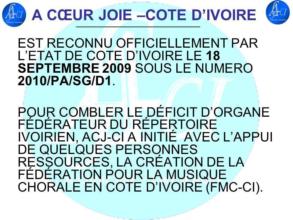A CŒUR JOIE –COTE DIVOIRE EST RECONNU OFFICIELLEMENT PAR LETAT DE COTE DIVOIRE LE 18 SEPTEMBRE 2009 SOUS LE NUMERO 2010/PA/SG/D1. POUR COMBLER LE DÉFI