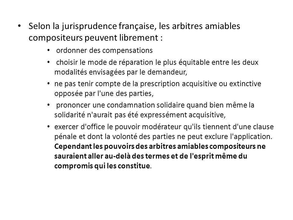 Selon la jurisprudence française, les arbitres amiables compositeurs peuvent librement : ordonner des compensations choisir le mode de réparation le p