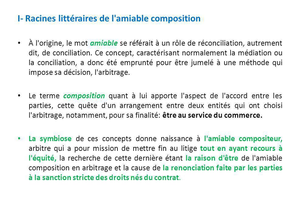 I- Racines littéraires de l'amiable composition À l'origine, le mot amiable se référait à un rôle de réconciliation, autrement dit, de conciliation. C