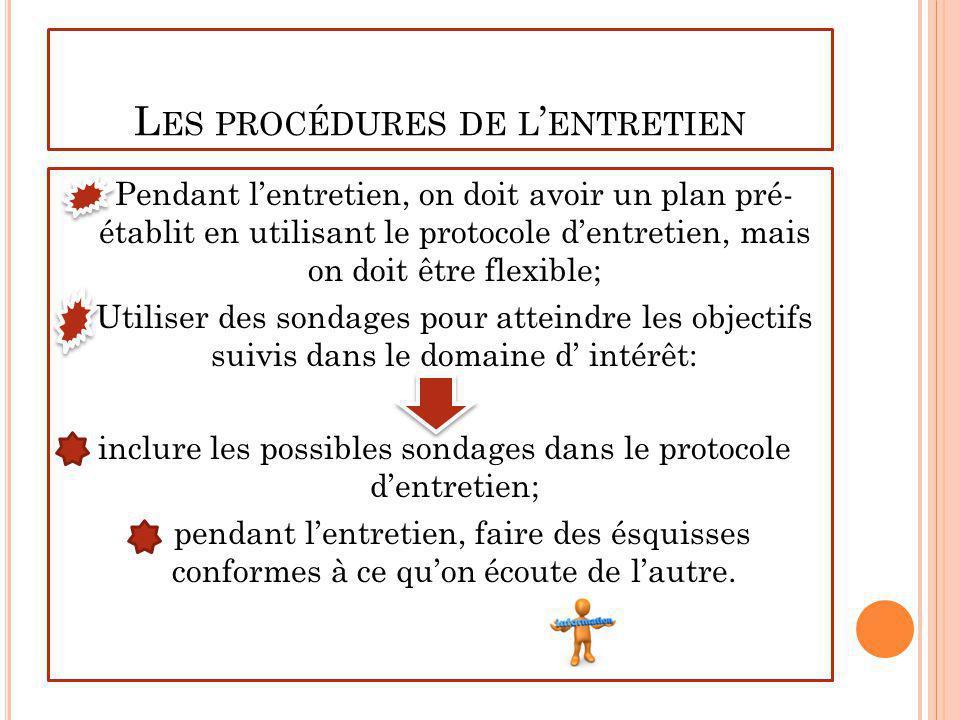 L ES PROCÉDURES DE L ENTRETIEN Pendant lentretien, on doit avoir un plan pré- établit en utilisant le protocole dentretien, mais on doit être flexible