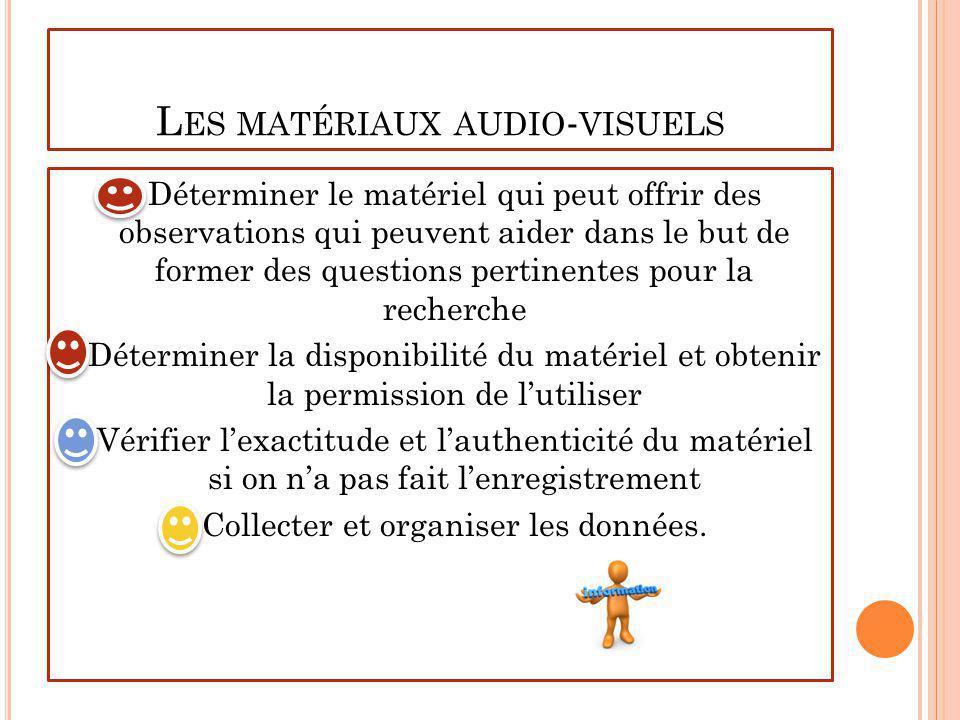 L ES MATÉRIAUX AUDIO - VISUELS Déterminer le matériel qui peut offrir des observations qui peuvent aider dans le but de former des questions pertinent