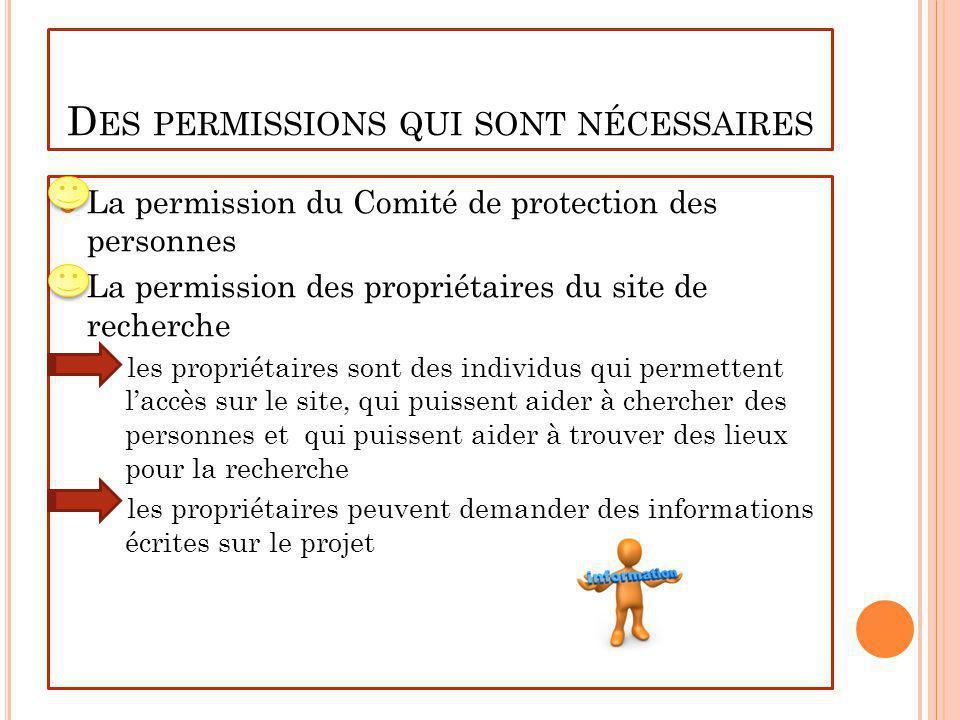 D ES PERMISSIONS QUI SONT NÉCESSAIRES La permission du Comité de protection des personnes La permission des propriétaires du site de recherche les pro