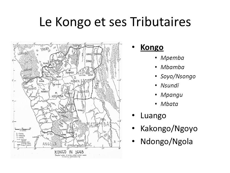 Le Kongo et ses Tributaires Kongo Mpemba Mbamba Soyo/Nsongo Nsundi Mpangu Mbata Luango Kakongo/Ngoyo Ndongo/Ngola