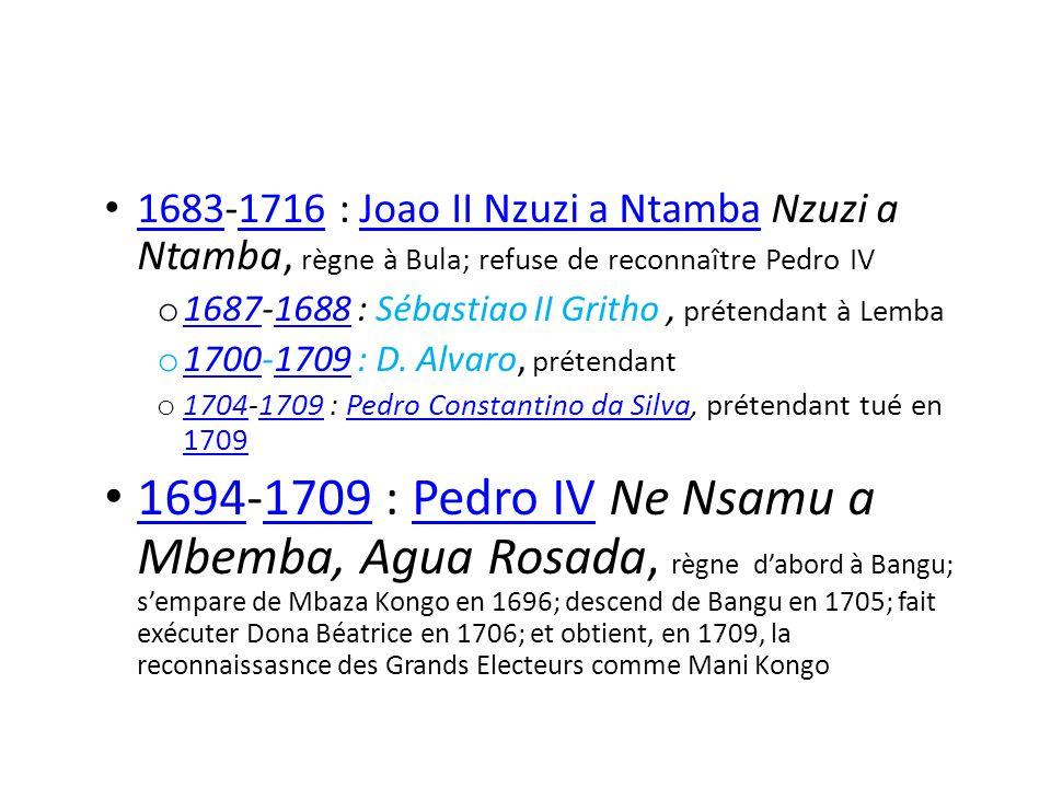 1683-1716 : Joao II Nzuzi a Ntamba Nzuzi a Ntamba, règne à Bula; refuse de reconnaître Pedro IV 16831716Joao II Nzuzi a Ntamba o 1687-1688 : Sébastiao II Gritho, prétendant à Lemba 16871688 o 1700-1709 : D.