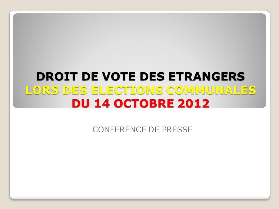 DROIT DE VOTE DES ETRANGERS LORS DES ELECTIONS COMMUNALES DU 14 OCTOBRE 2012 CONFERENCE DE PRESSE
