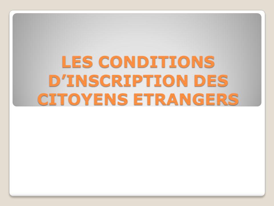 LES CONDITIONS DINSCRIPTION DES CITOYENS ETRANGERS