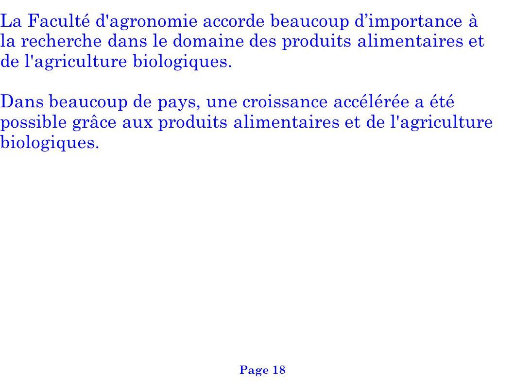 La Faculté d'agronomie accorde beaucoup dimportance à la recherche dans le domaine des produits alimentaires et de l'agriculture biologiques. Dans bea