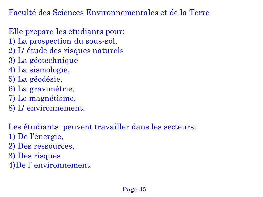 Faculté des Sciences Environnementales et de la Terre Elle prepare les étudiants pour: 1) La prospection du sous-sol, 2) L' étude des risques naturels