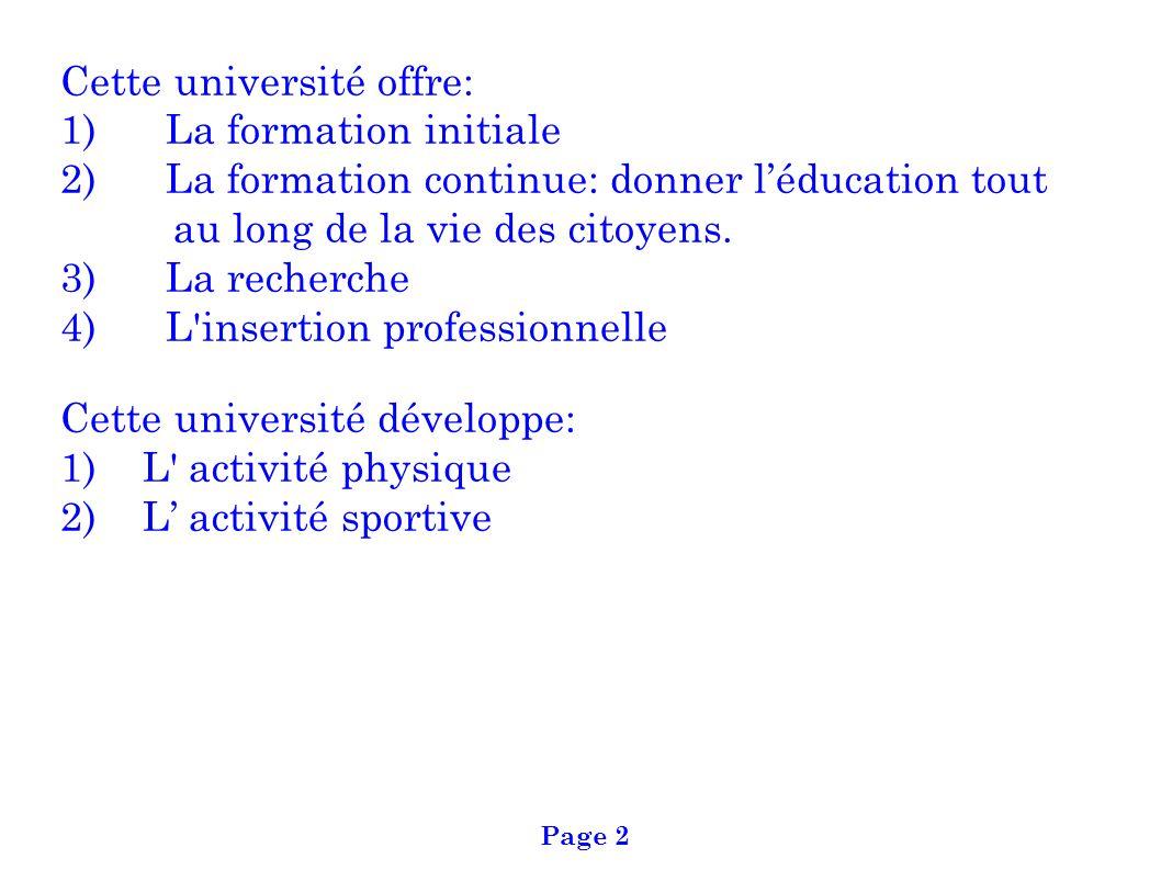 Page 2 Cette université offre: 1) La formation initiale 2) La formation continue: donner léducation tout au long de la vie des citoyens. 3) La recherc