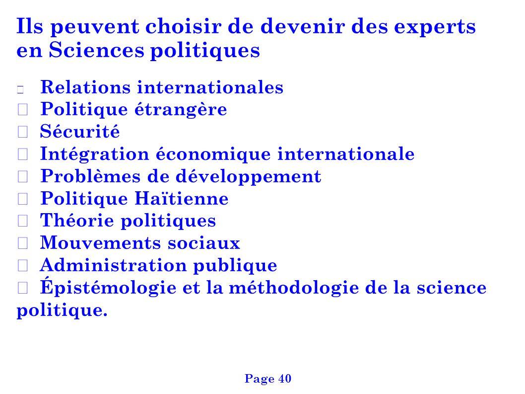 Ils peuvent choisir de devenir des experts en Sciences politiques Relations internationales Politique étrangère Sécurité Intégration économique intern