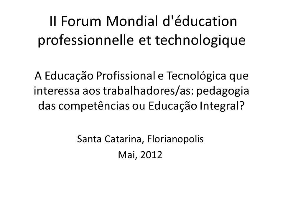 II Forum Mondial d'éducation professionnelle et technologique A Educação Profissional e Tecnológica que interessa aos trabalhadores/as: pedagogia das