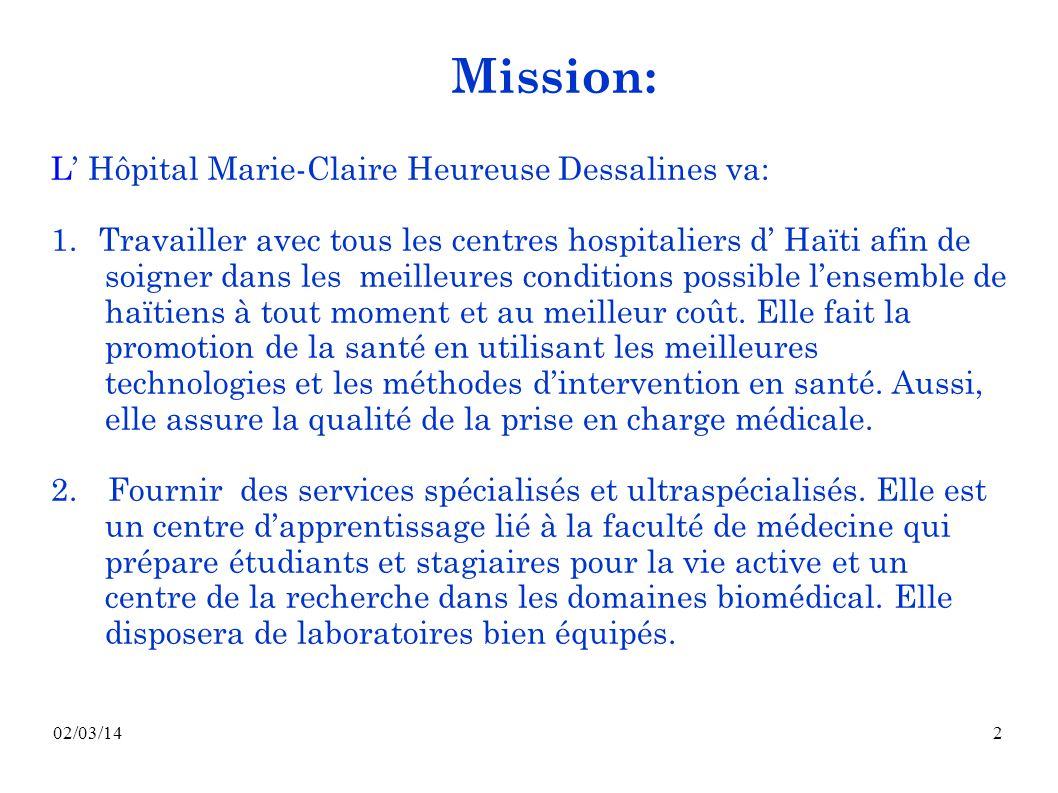 02/03/142 L Hôpital Marie-Claire Heureuse Dessalines va: 1. Travailler avec tous les centres hospitaliers d Haïti afin de soigner dans les meilleures