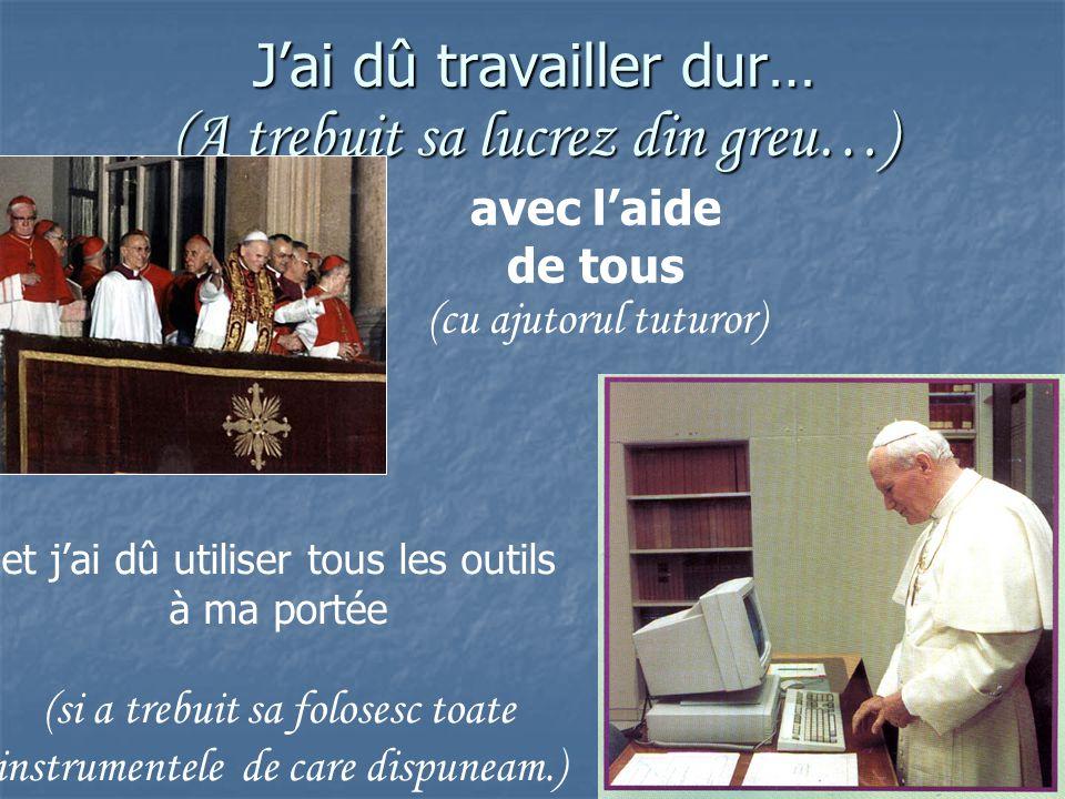 Un jour, j ai été élu Souverain Pontif et ensuite ma vie, et peut-être la vôtre, a changé… (Intr-o zi, am fost ales Suveran Pontif si, de atunci, viata mea, si poate si a voastra, s-a schimbat…)