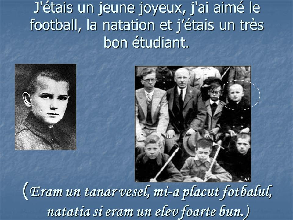 J étais un jeune joyeux, j ai aimé le football, la natation et jétais un très bon étudiant.