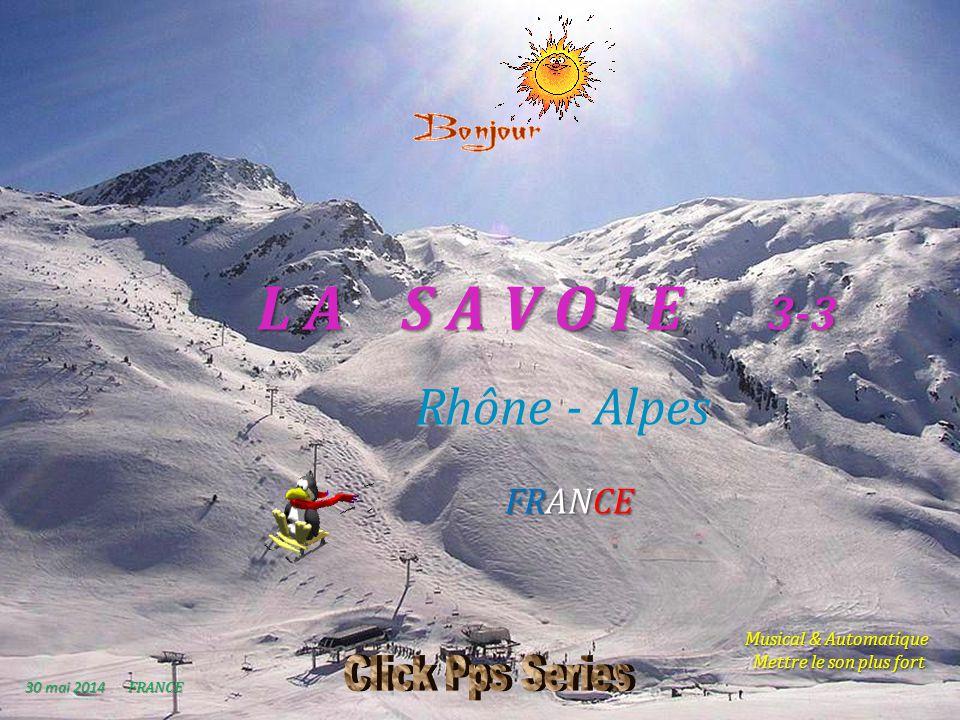 L A S A V O I E 3-3 Rhône - Alpes FRANCE 30 mai 201430 mai 201430 mai 2014 30 mai 201430 mai 201430 mai 2014 30 mai 201430 mai 201430 mai 2014 FRANCE Musical & Automatique.