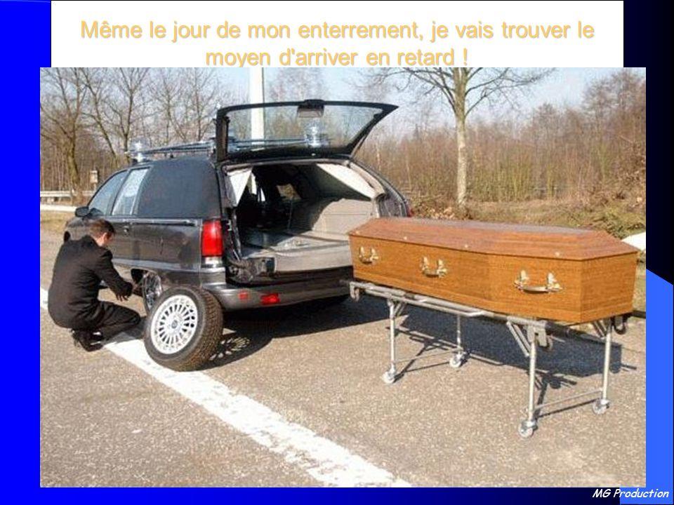 MG Production Même le jour de mon enterrement, je vais trouver le moyen d arriver en retard !
