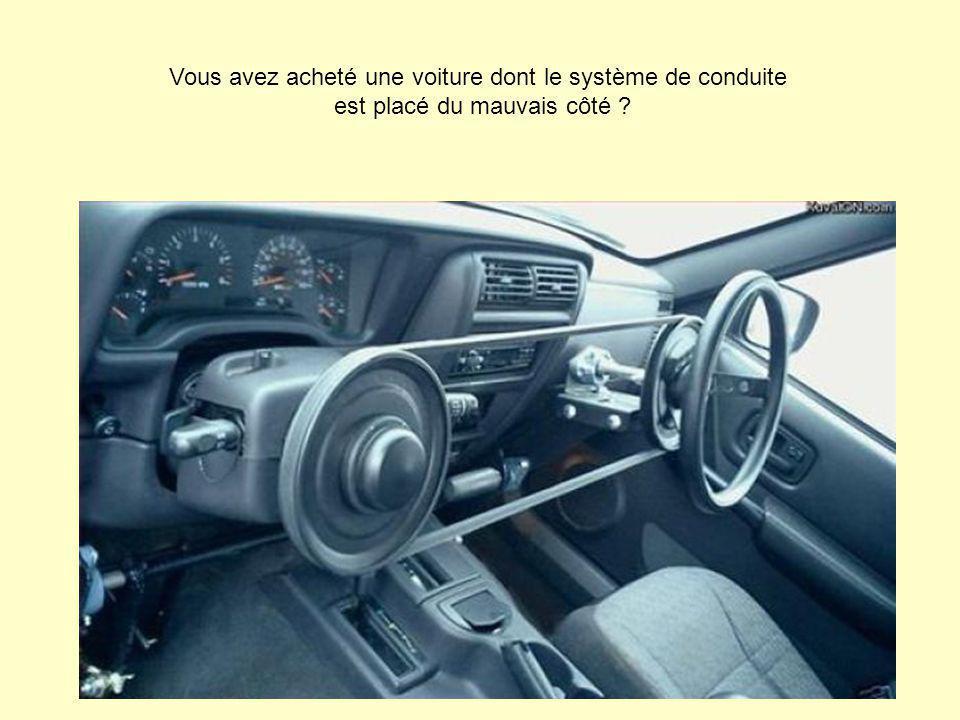 Vous avez acheté une voiture dont le système de conduite est placé du mauvais côté ?