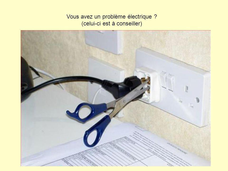 Vous avez un problème électrique ? (celui-ci est à conseiller)