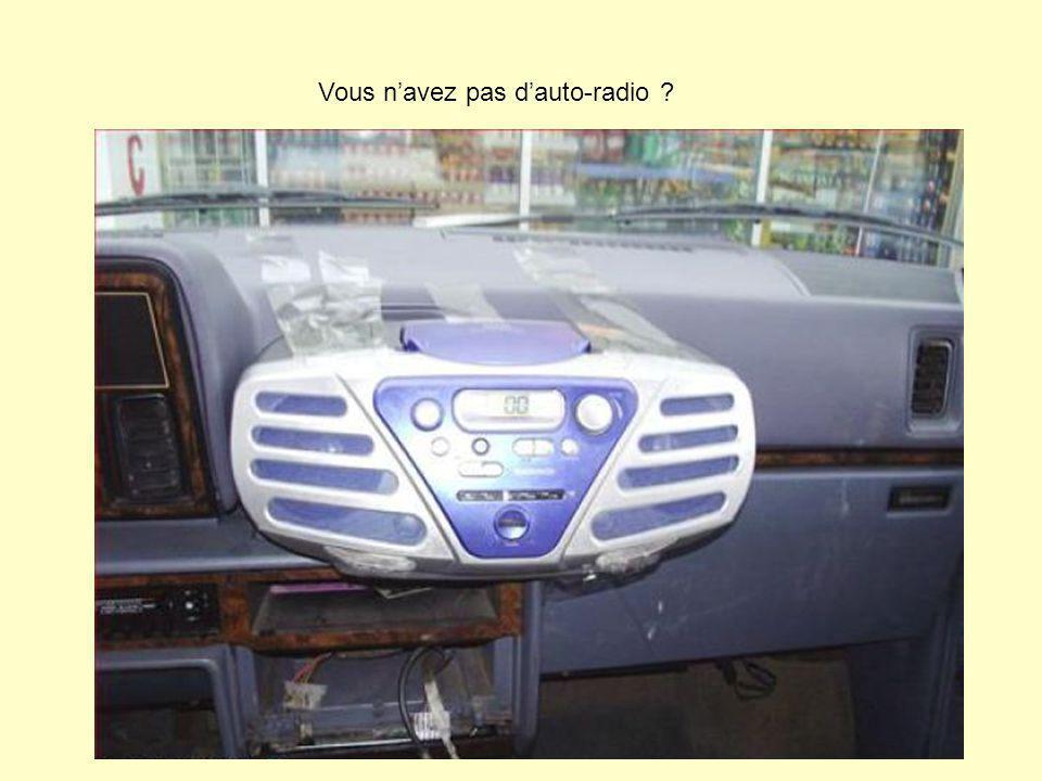 Vous navez pas dauto-radio ?