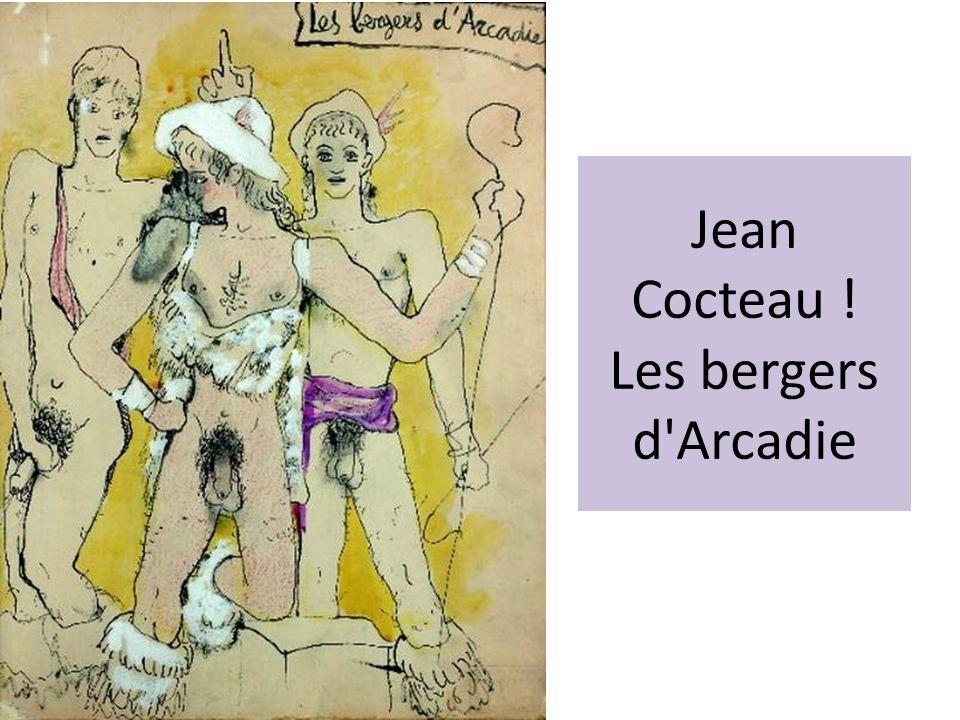 Jean Cocteau ! Les bergers d'Arcadie