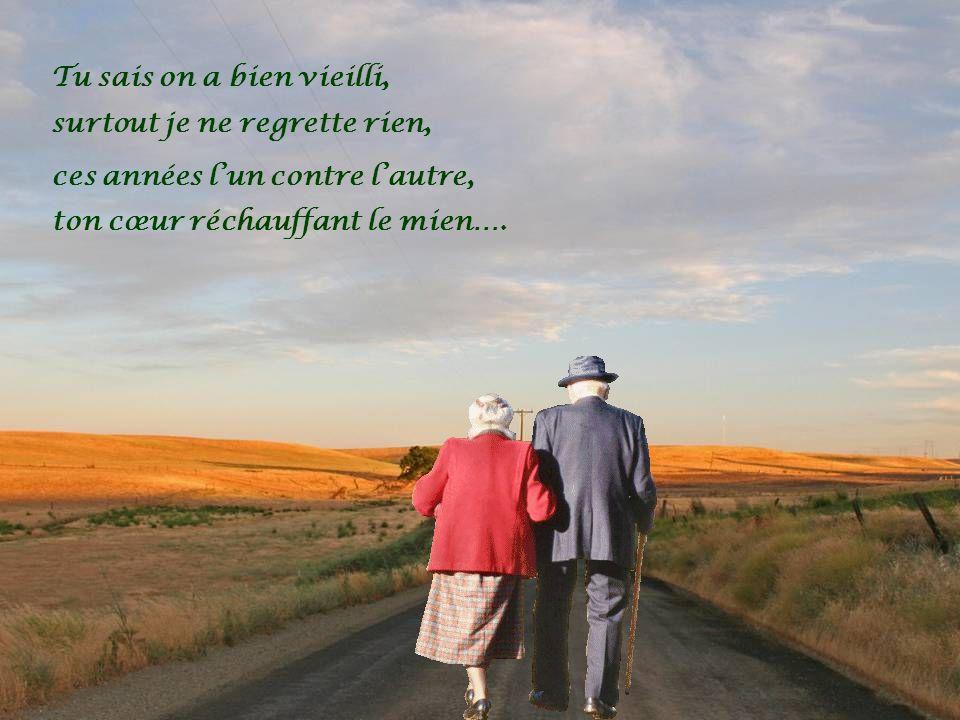 Tu sais on a bien vieilli, ton cœur réchauffant le mien….