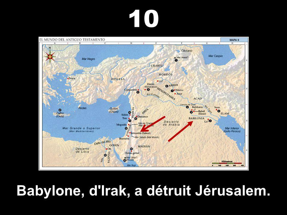 Assyrie, en Irak, a conquis les dix tribus d'Israël. 9