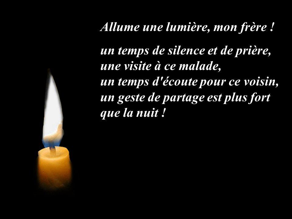 Allume une lumière, mon frère ! Qu'elle dise d'abord ton espérance : Lamour de Dieu est plus fort que la nuit !