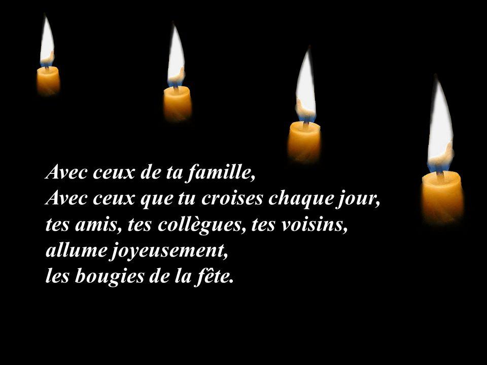 Allume une lumière, mon frère ! un regard qui illumine, une poignée de mains qui encourage, un signe de pardon est plus fort que la nuit !