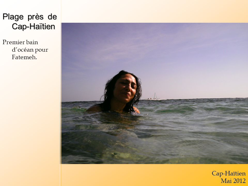 Plage près de Cap-Haïtien Premier bain docéan pour Fatemeh.Cap-Haïtien Mai 2012