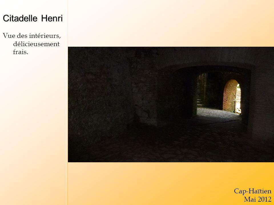 Citadelle Henri Vue des intérieurs, délicieusement frais.Cap-Haïtien Mai 2012