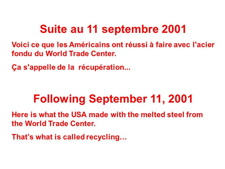Suite au 11 septembre 2001 Voici ce que les Américains ont réussi à faire avec l'acier fondu du World Trade Center. Ça s'appelle de la récupération...