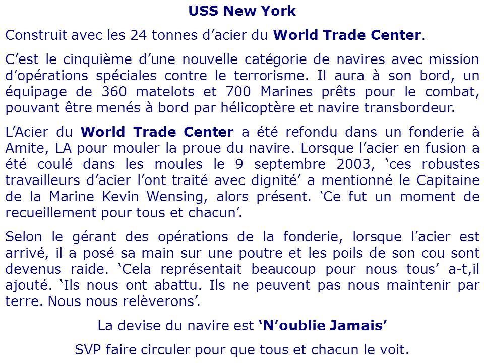 USS New York Construit avec les 24 tonnes dacier du World Trade Center. Cest le cinquième dune nouvelle catégorie de navires avec mission dopérations