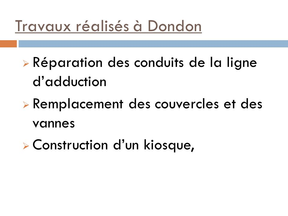 Travaux réalisés à Dondon Réparation des conduits de la ligne dadduction Remplacement des couvercles et des vannes Construction dun kiosque,