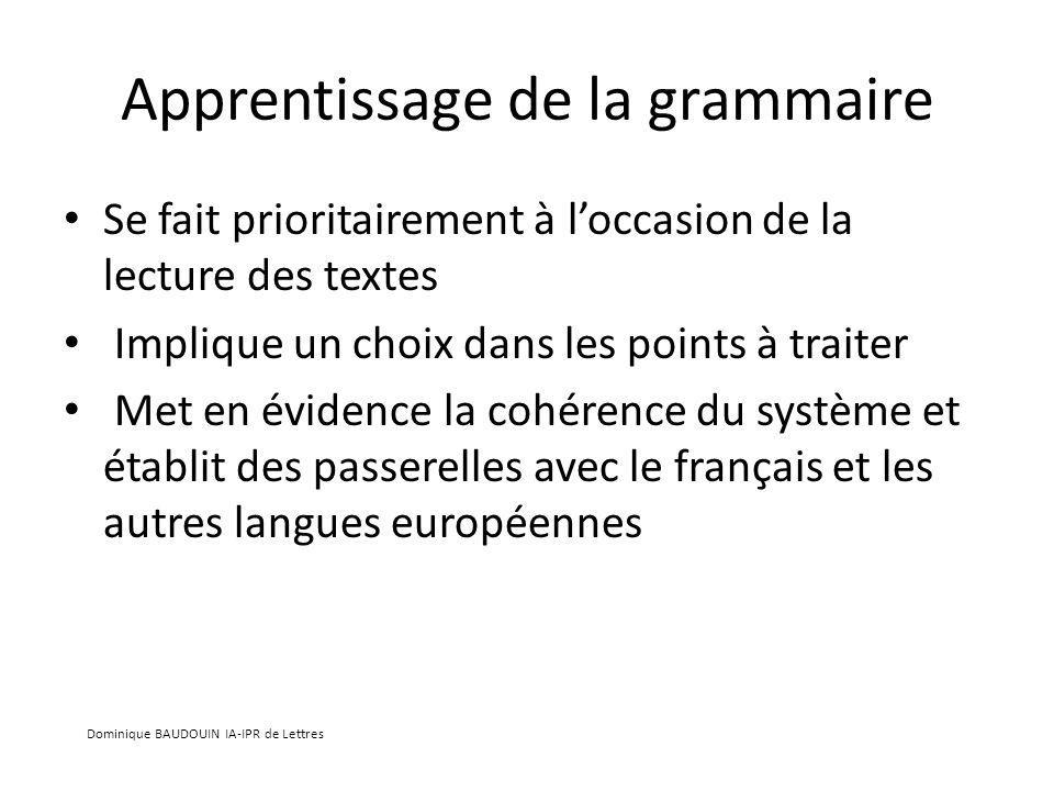 Apprentissage de la grammaire Se fait prioritairement à loccasion de la lecture des textes Implique un choix dans les points à traiter Met en évidence