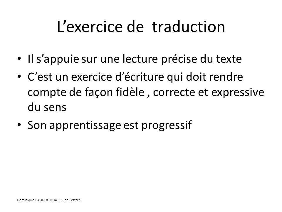 Lexercice de traduction Il sappuie sur une lecture précise du texte Cest un exercice décriture qui doit rendre compte de façon fidèle, correcte et exp