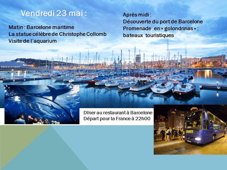 Après midi : Découverte du port de Barcelone Promenade en « golondrinas » : bateaux touristiques Dîner au restaurant à Barcelone Départ pour la France