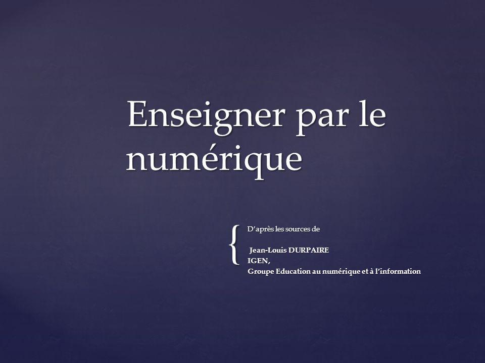 { Daprès les sources de Jean-Louis DURPAIRE Jean-Louis DURPAIREIGEN, Groupe Education au numérique et à linformation Enseigner par le numérique