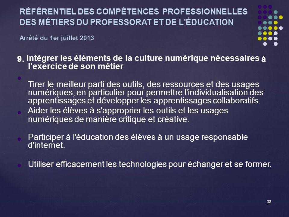 RÉFÉRENTIEL DES COMPÉTENCES PROFESSIONNELLES DES MÉTIERS DU PROFESSORAT ET DE L ÉDUCATION Arrêté du 1er juillet 2013 9.