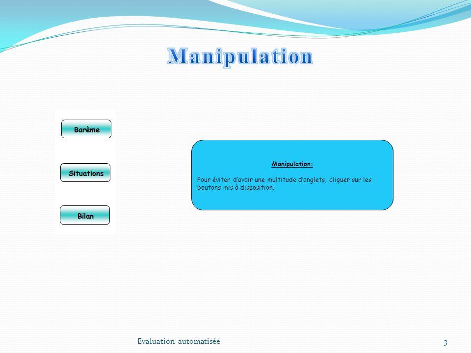 3 Manipulation: Pour éviter davoir une multitude donglets, cliquer sur les boutons mis à disposition. Evaluation automatisée