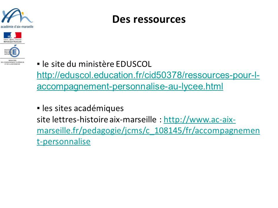 Des ressources le site du ministère EDUSCOL http://eduscol.education.fr/cid50378/ressources-pour-l- accompagnement-personnalise-au-lycee.html les sites académiques site lettres-histoire aix-marseille : http://www.ac-aix- marseille.fr/pedagogie/jcms/c_108145/fr/accompagnemen t-personnalisehttp://www.ac-aix- marseille.fr/pedagogie/jcms/c_108145/fr/accompagnemen t-personnalise
