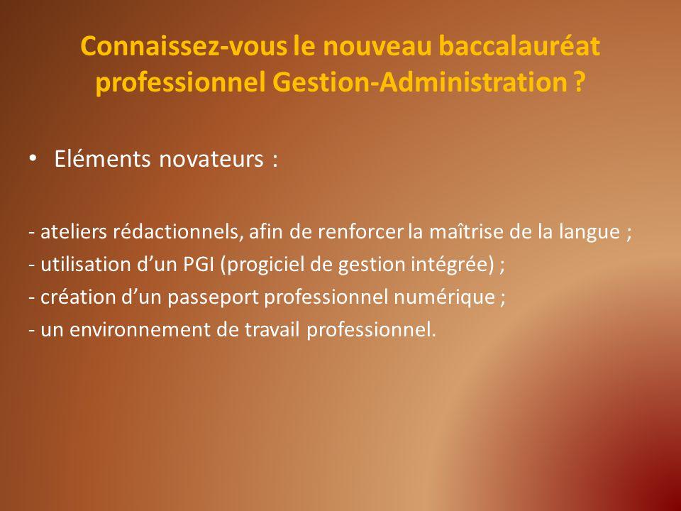 Eléments novateurs : - ateliers rédactionnels, afin de renforcer la maîtrise de la langue ; - utilisation dun PGI (progiciel de gestion intégrée) ; - création dun passeport professionnel numérique ; - un environnement de travail professionnel.