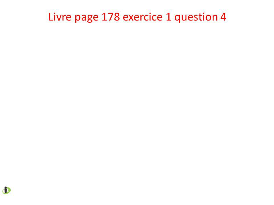 Livre page 178 exercice 1 question 5