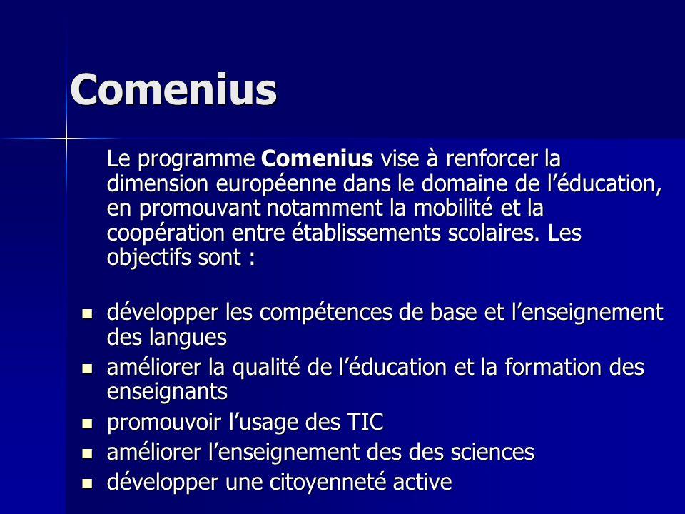 Comenius Le programme Comenius vise à renforcer la dimension européenne dans le domaine de léducation, en promouvant notamment la mobilité et la coopé
