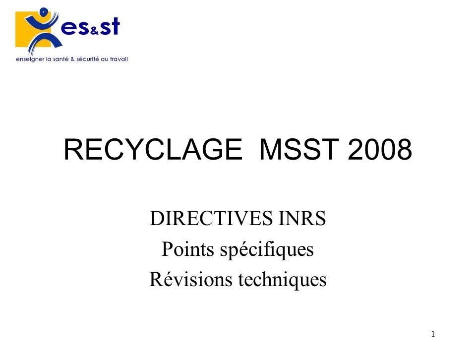 1 RECYCLAGE MSST 2008 DIRECTIVES INRS Points spécifiques Révisions techniques