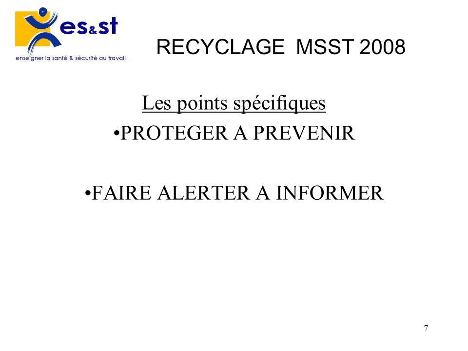 7 RECYCLAGE MSST 2008 Les points spécifiques PROTEGER A PREVENIR FAIRE ALERTER A INFORMER